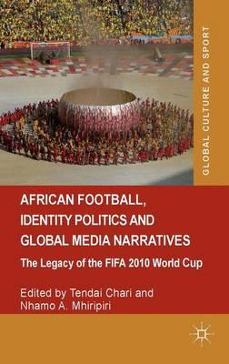 African Football, Identity Politics and Global Media Narratives (2014)